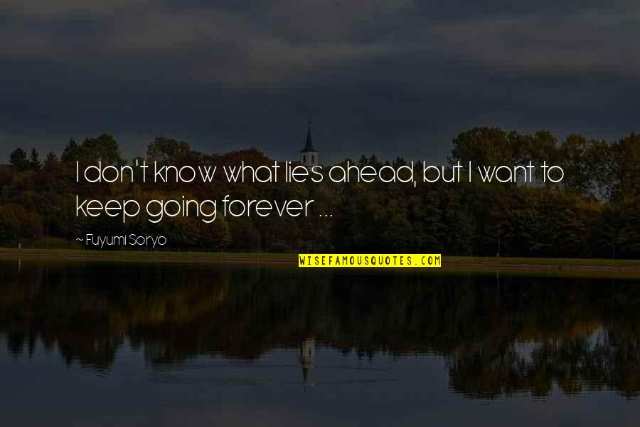 Fuyumi Quotes By Fuyumi Soryo: I don't know what lies ahead, but I
