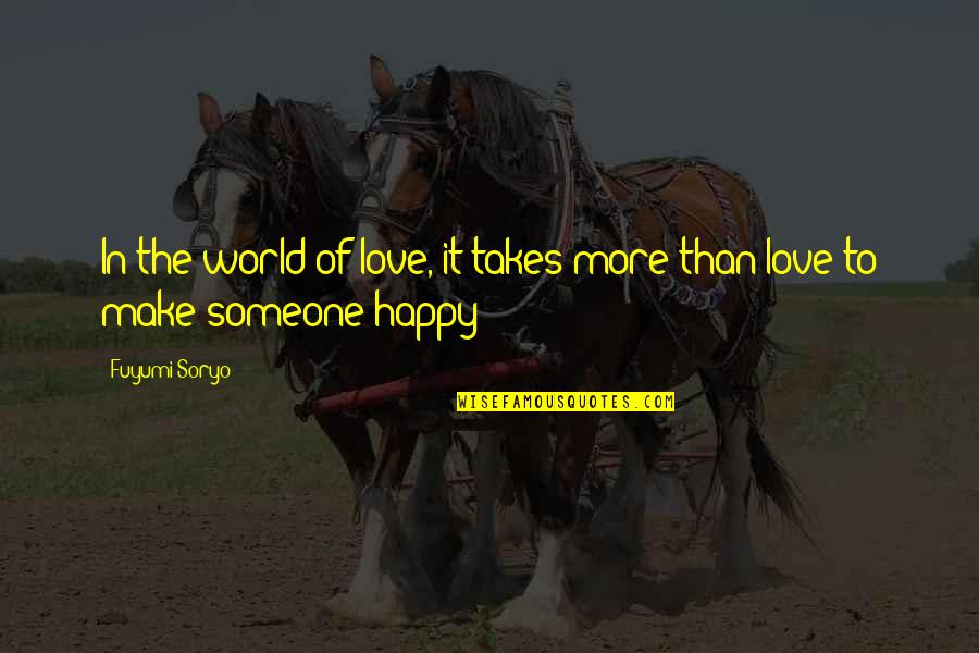 Fuyumi Quotes By Fuyumi Soryo: In the world of love, it takes more