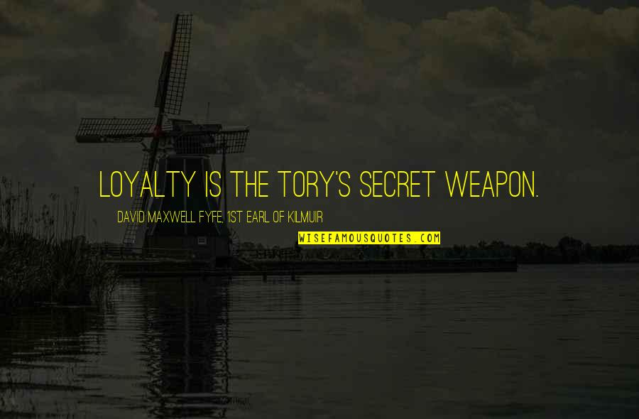 Fyfe Quotes By David Maxwell Fyfe, 1st Earl Of Kilmuir: Loyalty is the Tory's secret weapon.