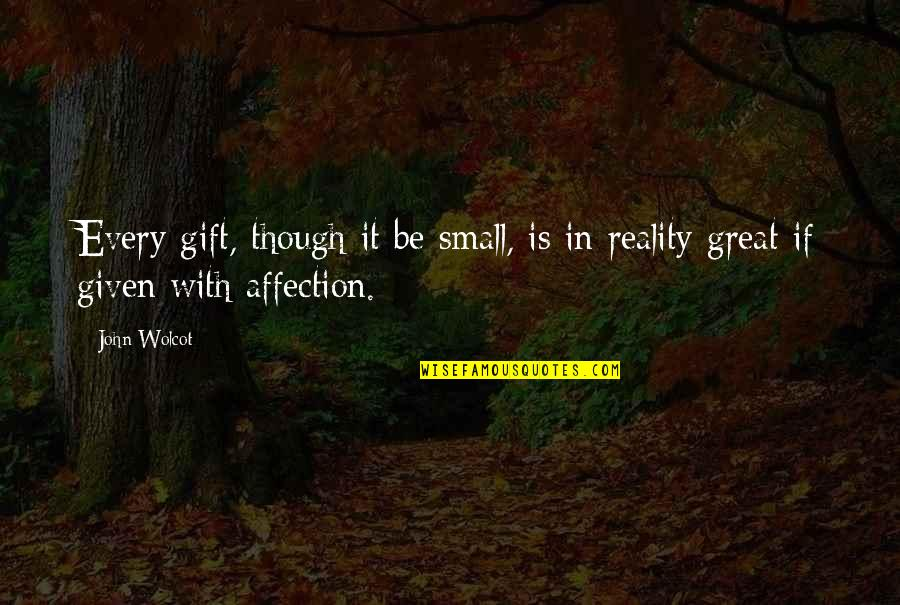 Fyfe Quotes By John Wolcot: Every gift, though it be small, is in
