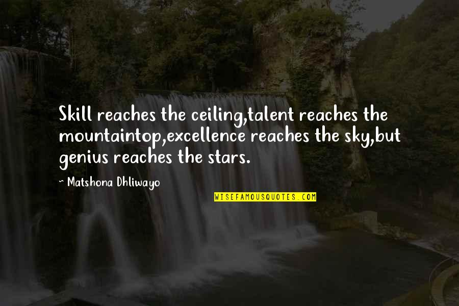 Fyfe Quotes By Matshona Dhliwayo: Skill reaches the ceiling,talent reaches the mountaintop,excellence reaches