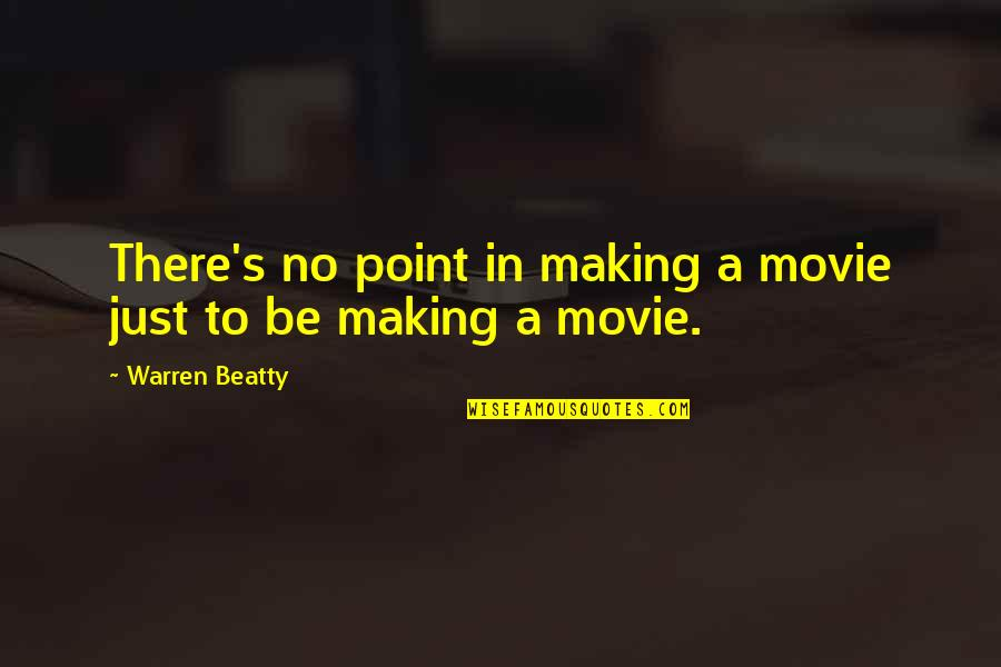 Fyfe Quotes By Warren Beatty: There's no point in making a movie just