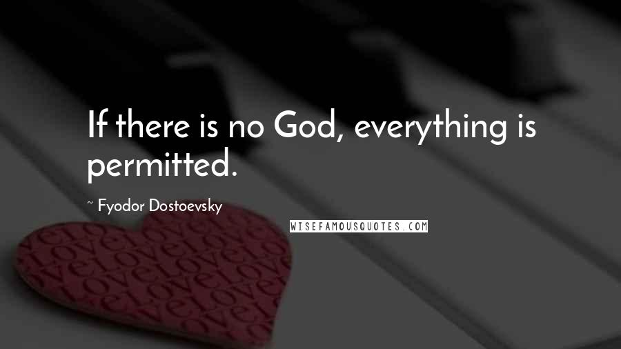Fyodor Dostoevsky quotes: If there is no God, everything is permitted.