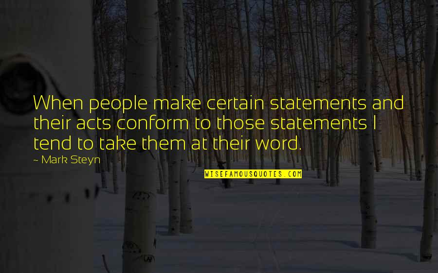 Fyodorovna Quotes By Mark Steyn: When people make certain statements and their acts