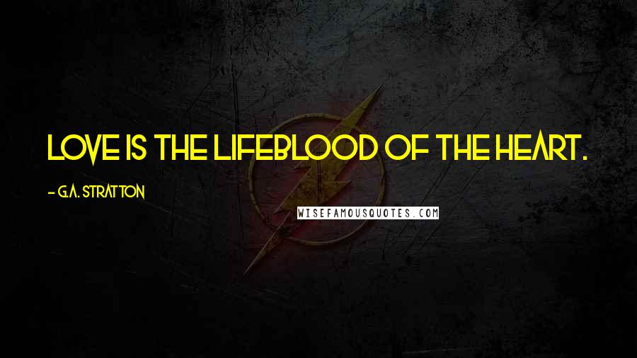 G.A. Stratton quotes: Love is the lifeblood of the heart.