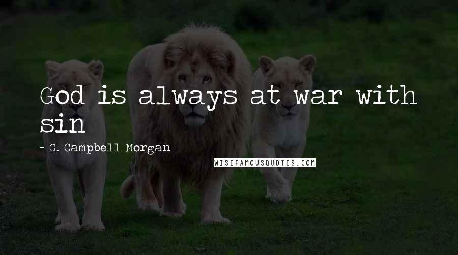G. Campbell Morgan quotes: God is always at war with sin