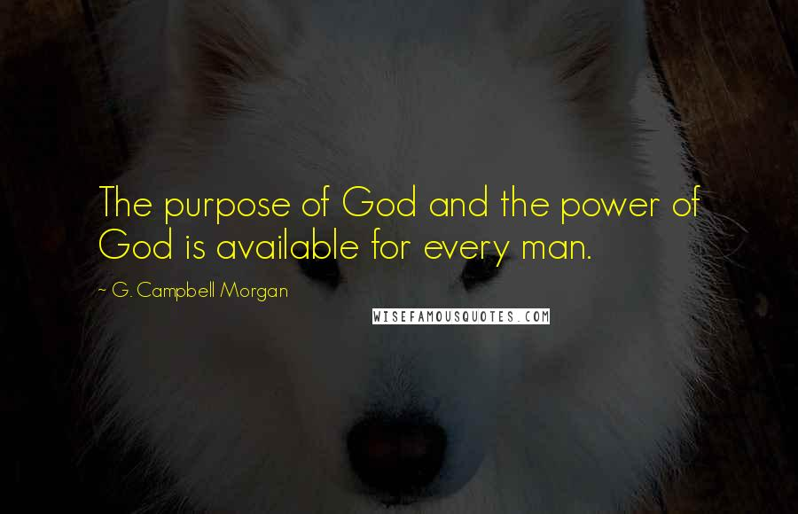 G. Campbell Morgan quotes: The purpose of God and the power of God is available for every man.
