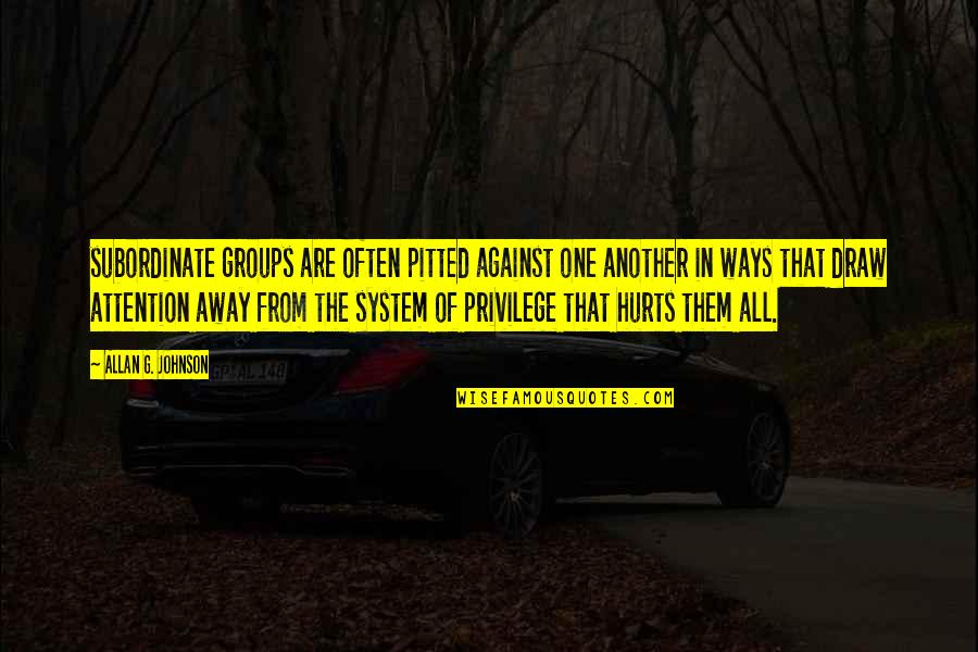 G Class Quotes By Allan G. Johnson: subordinate groups are often pitted against one another