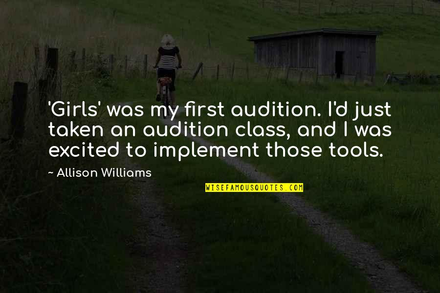 G Class Quotes By Allison Williams: 'Girls' was my first audition. I'd just taken