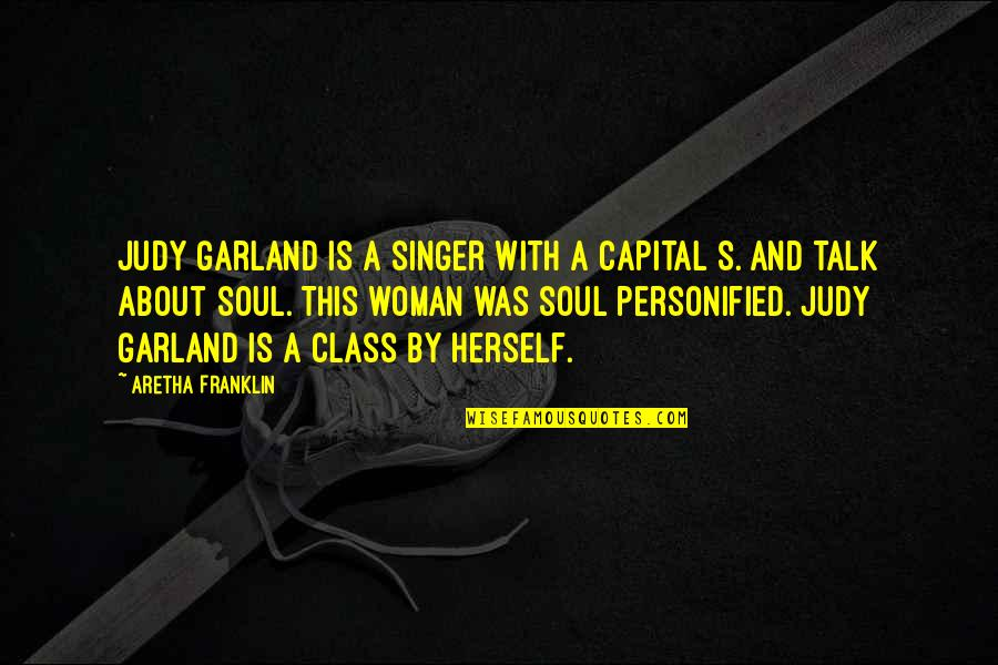 G Class Quotes By Aretha Franklin: Judy Garland is a singer with a capital