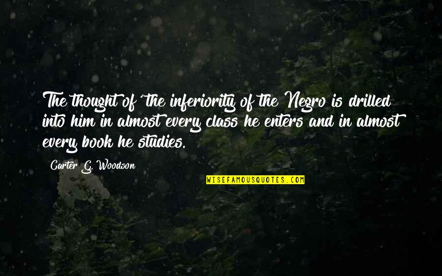 G Class Quotes By Carter G. Woodson: The thought of' the inferiority of the Negro