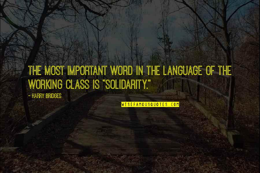 G Class Quotes By Harry Bridges: The most important word in the language of