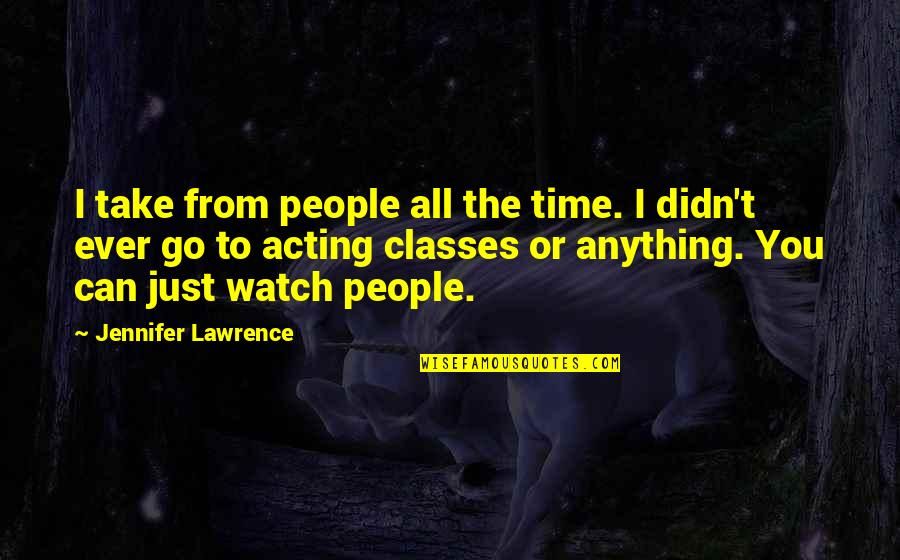 G Class Quotes By Jennifer Lawrence: I take from people all the time. I