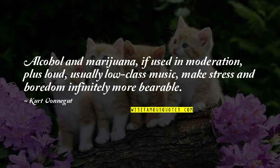 G Class Quotes By Kurt Vonnegut: Alcohol and marijuana, if used in moderation, plus