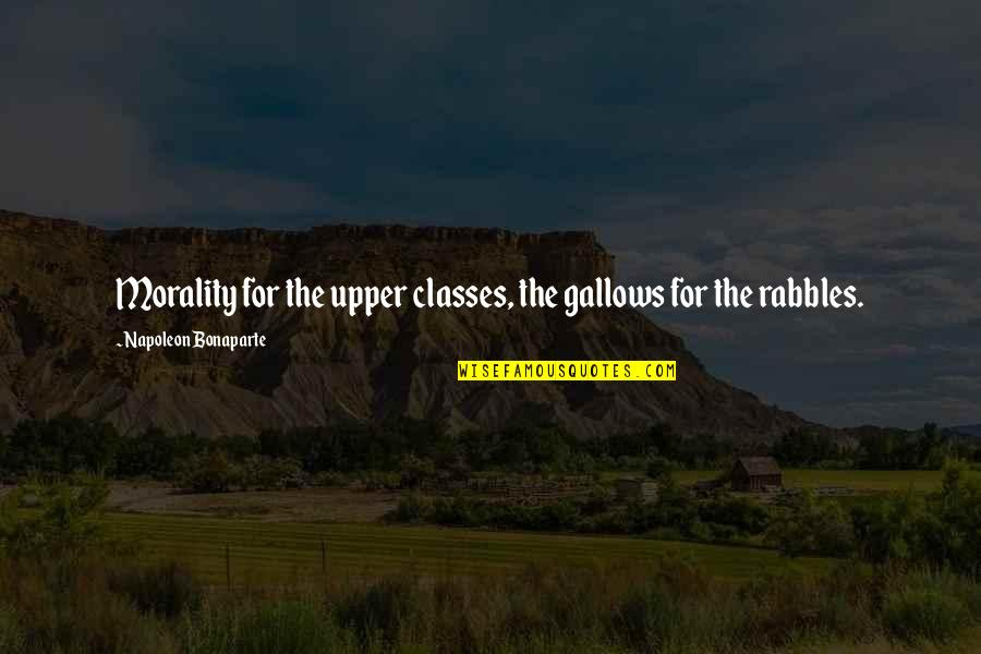 G Class Quotes By Napoleon Bonaparte: Morality for the upper classes, the gallows for