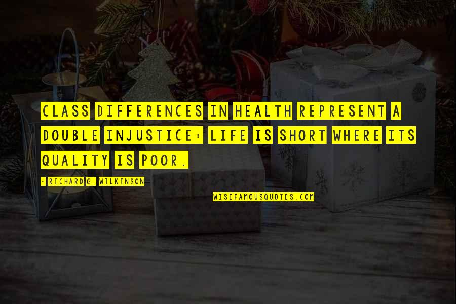 G Class Quotes By Richard G. Wilkinson: Class differences in health represent a double injustice: