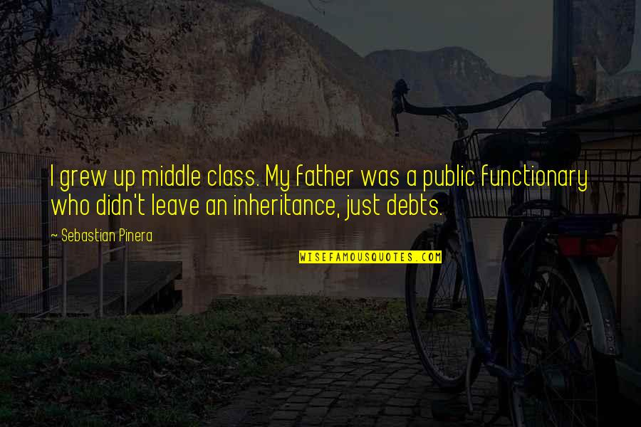 G Class Quotes By Sebastian Pinera: I grew up middle class. My father was