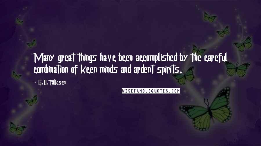 G.D. Falksen quotes: Many great things have been accomplished by the careful combination of keen minds and ardent spirits.