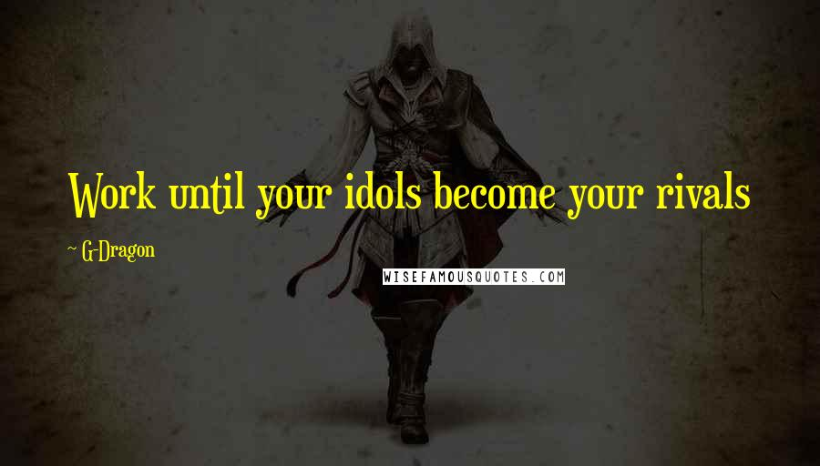 G-Dragon quotes: Work until your idols become your rivals