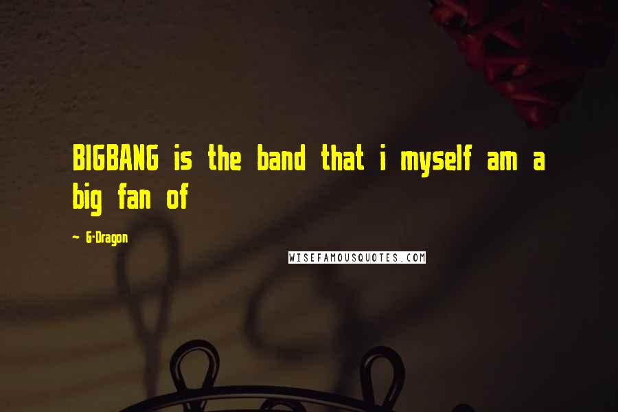 G-Dragon quotes: BIGBANG is the band that i myself am a big fan of