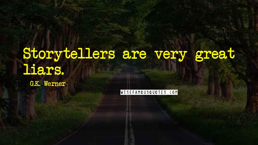 G.K. Werner quotes: Storytellers are very great liars.