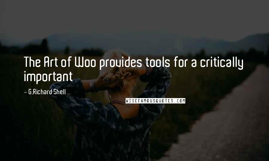 G.Richard Shell quotes: The Art of Woo provides tools for a critically important
