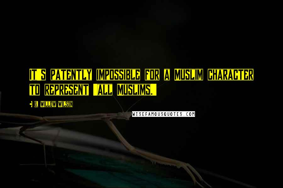 G. Willow Wilson quotes: It's patently impossible for a Muslim character to represent 'all Muslims.'