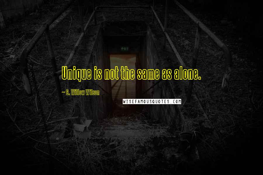 G. Willow Wilson quotes: Unique is not the same as alone.