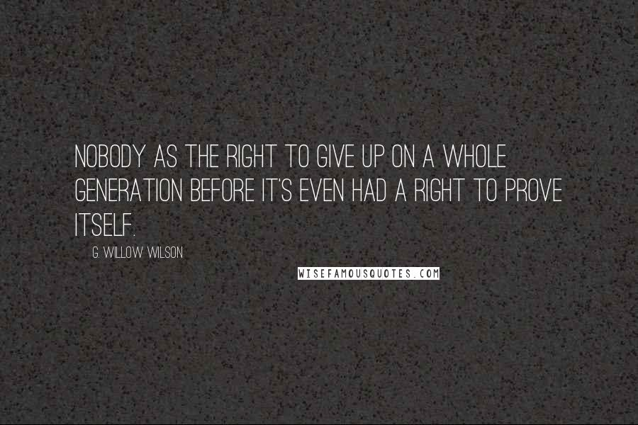 G. Willow Wilson quotes: Nobody as the right to give up on a whole generation before it's even had a right to prove itself.