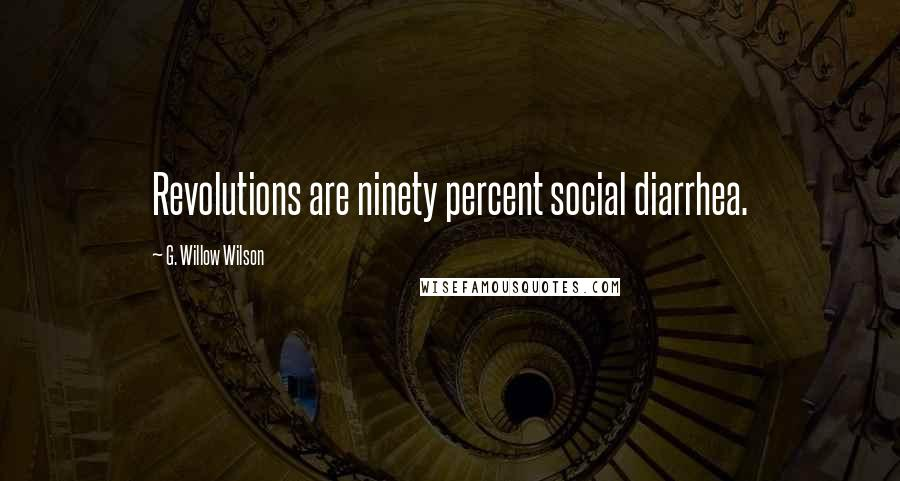 G. Willow Wilson quotes: Revolutions are ninety percent social diarrhea.
