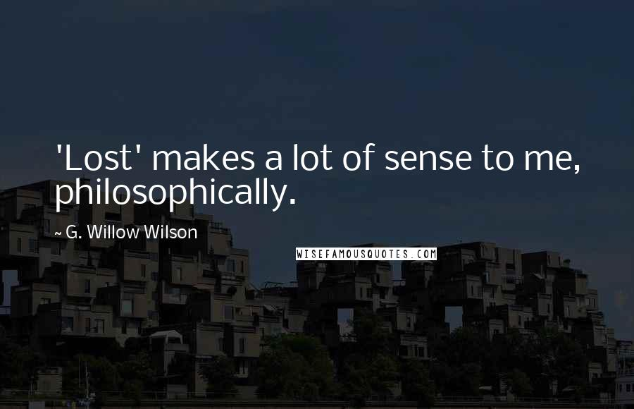 G. Willow Wilson quotes: 'Lost' makes a lot of sense to me, philosophically.
