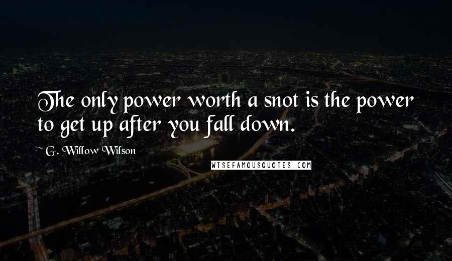 G. Willow Wilson quotes: The only power worth a snot is the power to get up after you fall down.