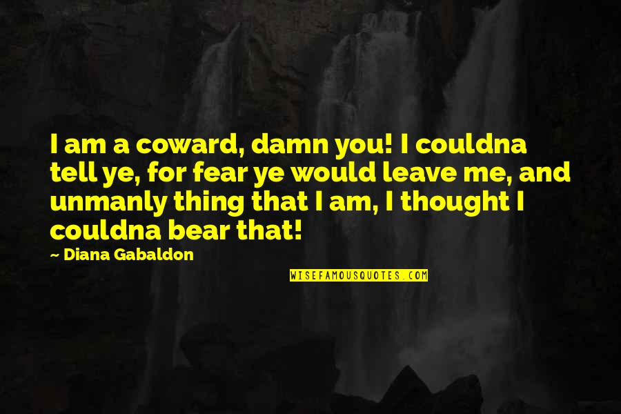 Gabaldon Quotes By Diana Gabaldon: I am a coward, damn you! I couldna