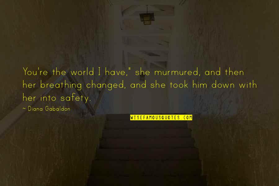 "Gabaldon Quotes By Diana Gabaldon: You're the world I have,"" she murmured, and"