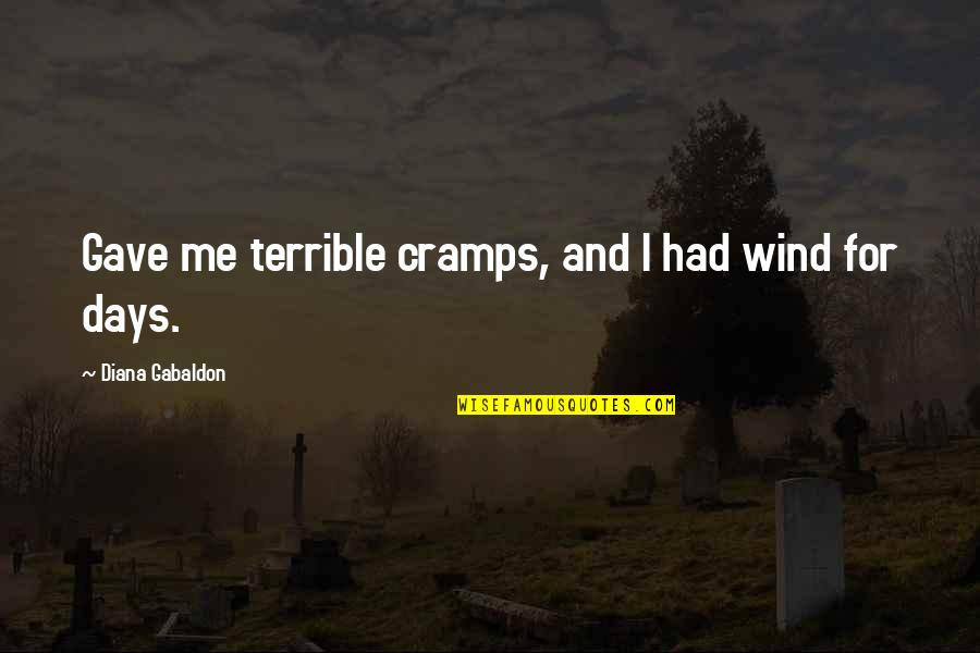 Gabaldon Quotes By Diana Gabaldon: Gave me terrible cramps, and I had wind