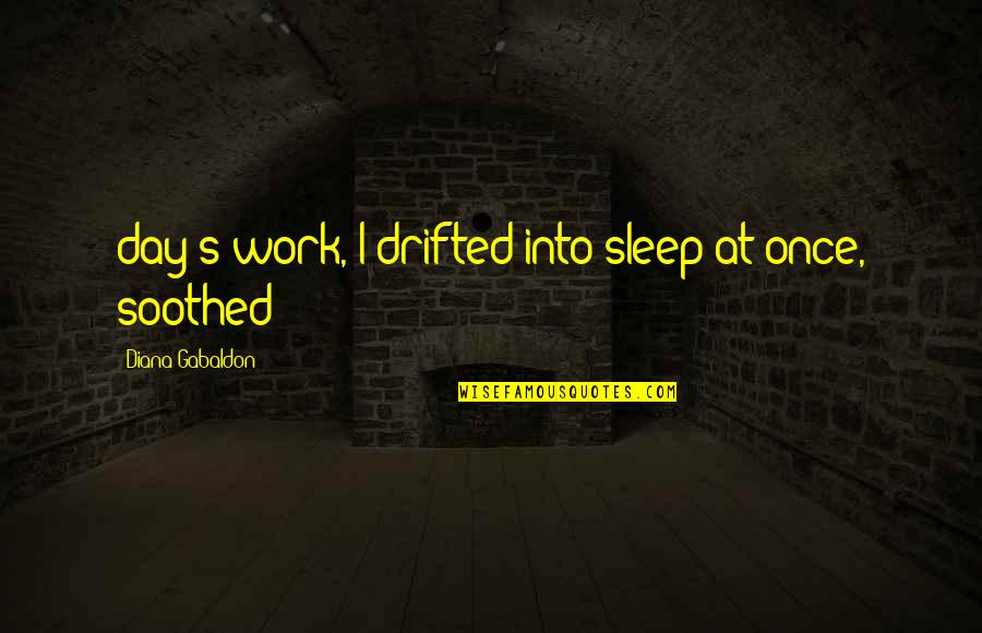 Gabaldon Quotes By Diana Gabaldon: day's work, I drifted into sleep at once,