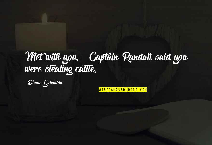 "Gabaldon Quotes By Diana Gabaldon: Met with you."" ""Captain Randall said you were"
