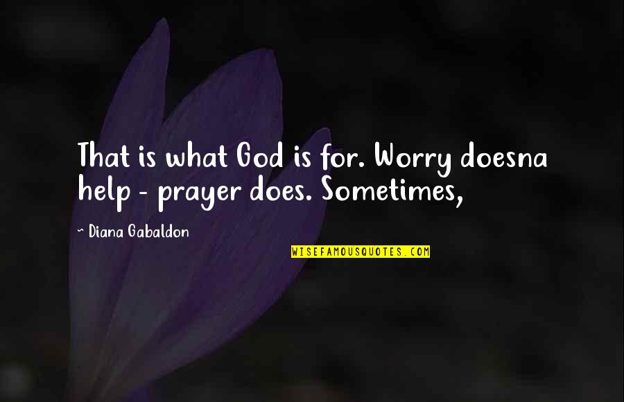 Gabaldon Quotes By Diana Gabaldon: That is what God is for. Worry doesna