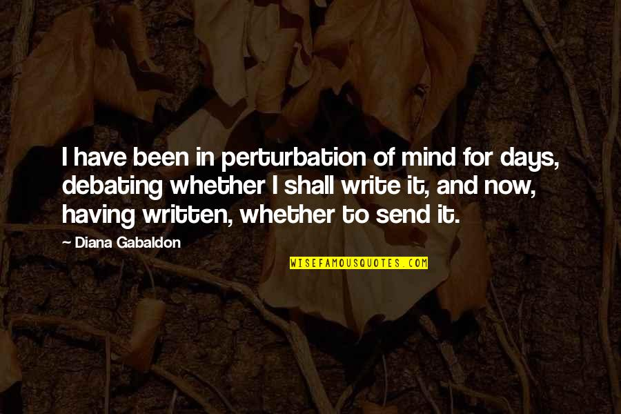 Gabaldon Quotes By Diana Gabaldon: I have been in perturbation of mind for