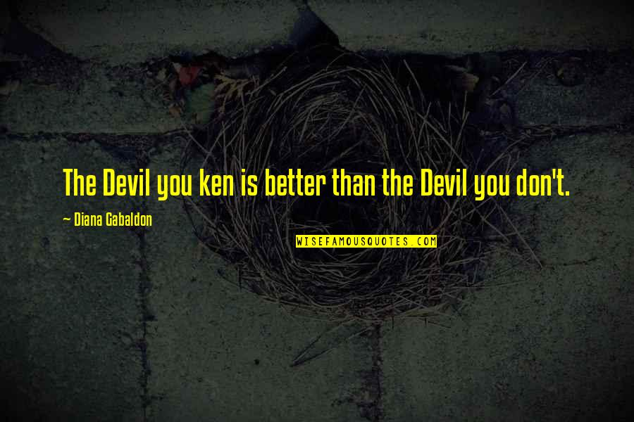 Gabaldon Quotes By Diana Gabaldon: The Devil you ken is better than the