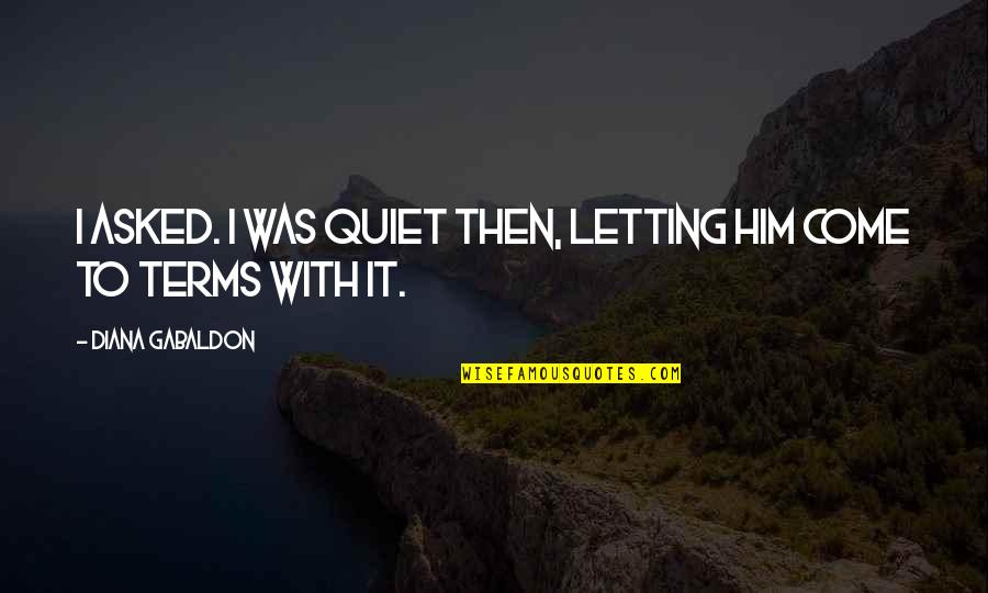 Gabaldon Quotes By Diana Gabaldon: I asked. I was quiet then, letting him