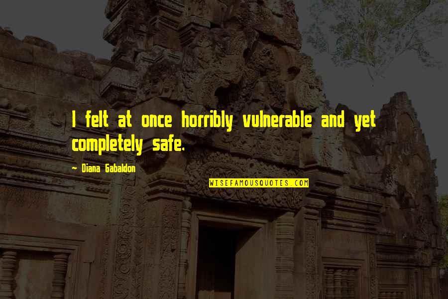 Gabaldon Quotes By Diana Gabaldon: I felt at once horribly vulnerable and yet