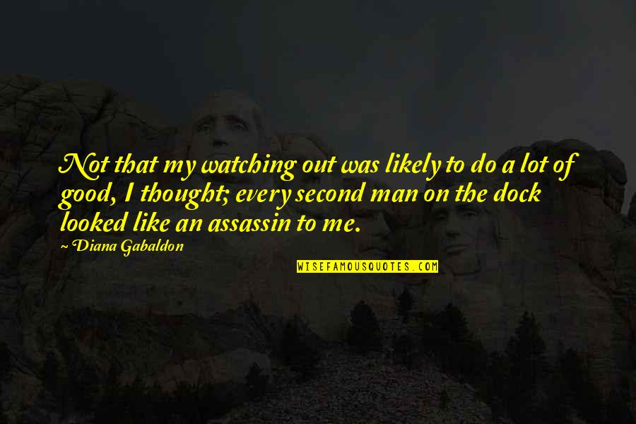 Gabaldon Quotes By Diana Gabaldon: Not that my watching out was likely to