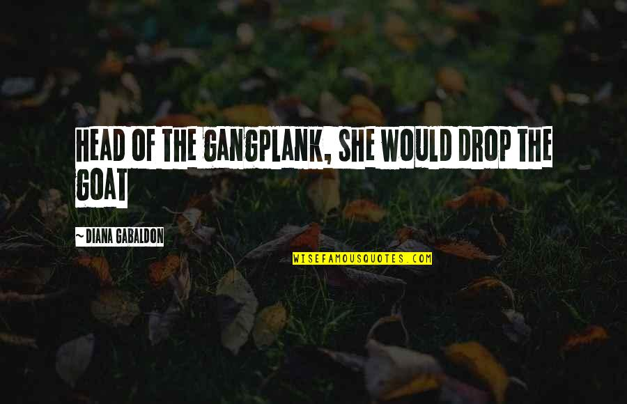 Gabaldon Quotes By Diana Gabaldon: head of the gangplank, she would drop the