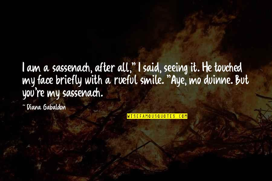 "Gabaldon Quotes By Diana Gabaldon: I am a sassenach, after all,"" I said,"