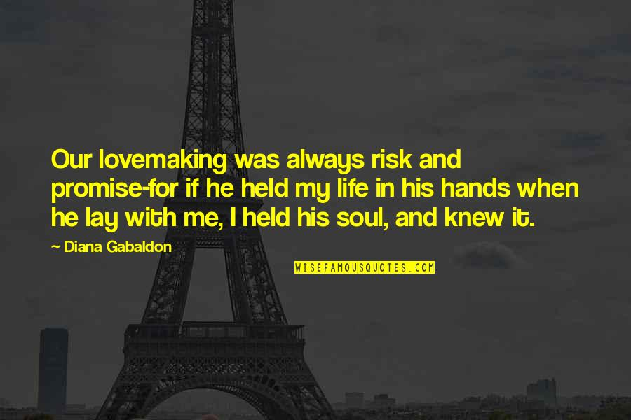 Gabaldon Quotes By Diana Gabaldon: Our lovemaking was always risk and promise-for if