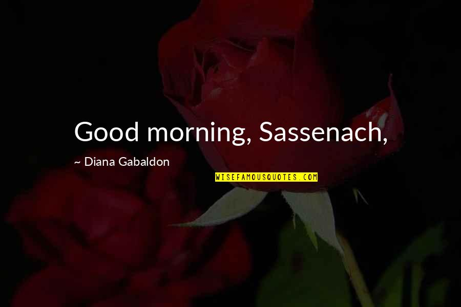 Gabaldon Quotes By Diana Gabaldon: Good morning, Sassenach,