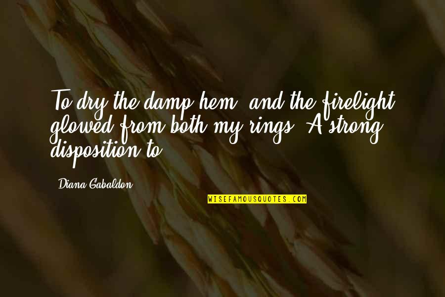 Gabaldon Quotes By Diana Gabaldon: To dry the damp hem, and the firelight