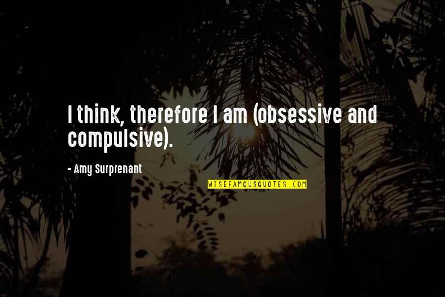 Gabbar Singh Movie Quotes By Amy Surprenant: I think, therefore I am (obsessive and compulsive).