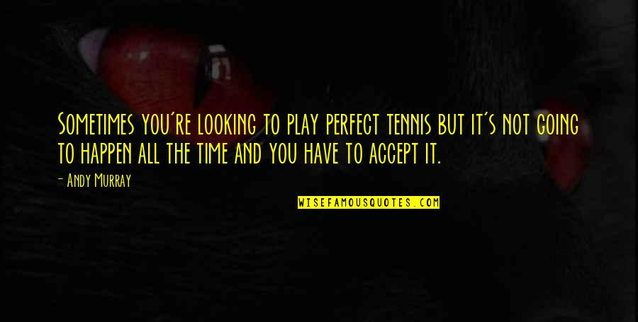 Gabbar Singh Movie Quotes By Andy Murray: Sometimes you're looking to play perfect tennis but